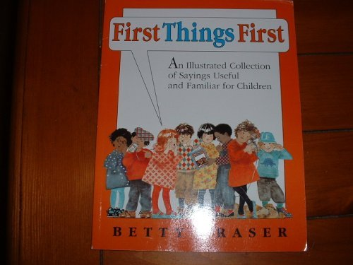 9780064433006: First Things First: An Illustrated Collection of Sayings Useful and Familiar for Children