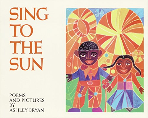 Sing to the Sun (Trophy Picture Books) (0064434370) by Bryan, Ashley