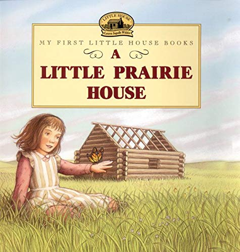 9780064435260: A Little Prairie House (My First Little House Books)