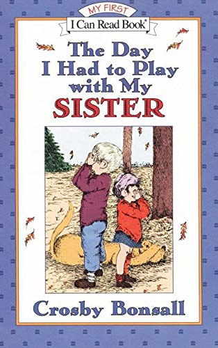 The Day I Had to Play with My Sister (My First I Can Read): Bonsall, Crosby Newell