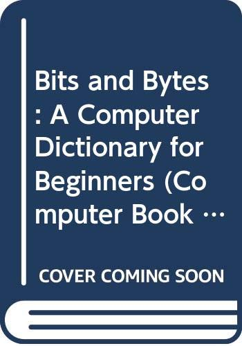 9780064450140: Bits and Bytes: A Computer Dictionary for Beginners (Computer Book 3)