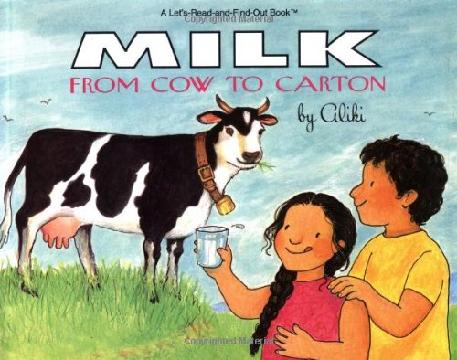 Milk: From Cow to Carton (Let's-Read-and-Find-Out Book) (9780064451116) by Aliki