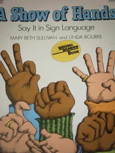 A Show of Hands: Say It in Sign Language (006446007X) by Sullivan, Mary Beth; Bourke, Linda