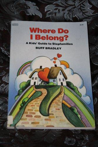 Where Do I Belong?: A Kids' Guide to Stepfamilies: Bradley, Buff