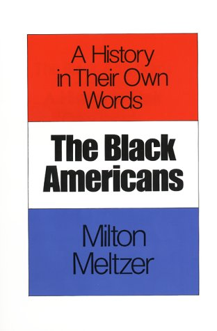 9780064460552: The Black Americans: A History in Their Own Words