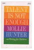 9780064461054: Talent Is Not Enough: Mollie Hunter on Writing for Children