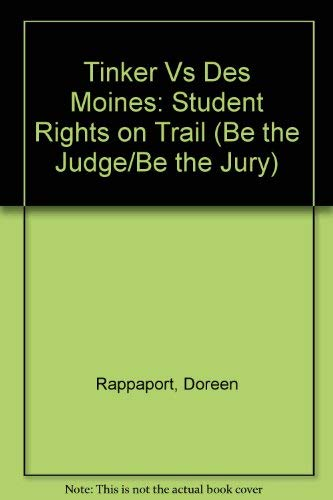 Tinker Vs Des Moines: Student Rights on Trial (Be the Judge-Be the Jury): Rappaport, Doreen
