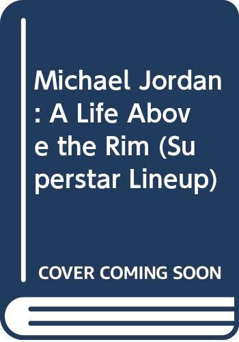 9780064461566: Michael Jordan: A Life Above the Rim (Superstar Lineup)
