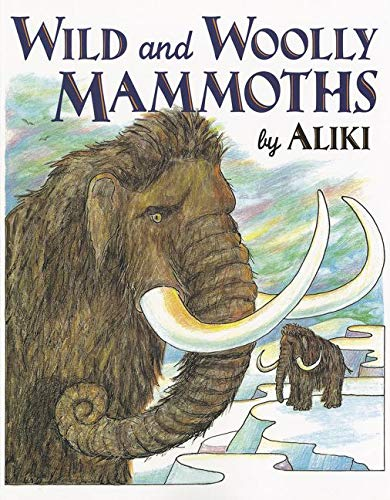 Wild and Woolly Mammoths: Revised Edition (Trophy Picture Books): Aliki