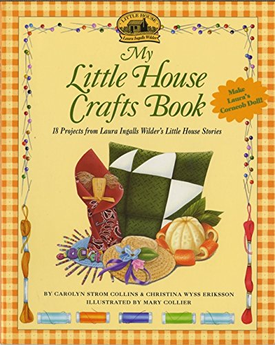 9780064462044: My Little House Crafts Book: 18 Projects from Laura Ingalls Wilder's Little House Stories