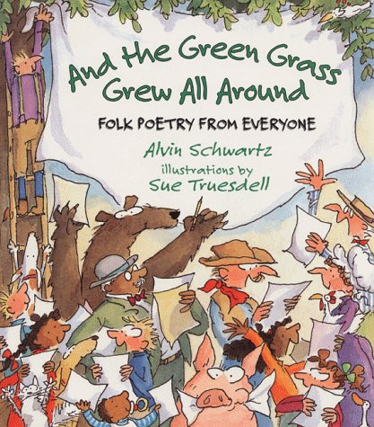 And the Green Grass Grew All Around: Folk Poetry from Everyone: Schwartz, Alvin