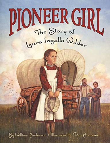 Pioneer Girl: The Story of Laura Ingalls Wilder: Anderson, William