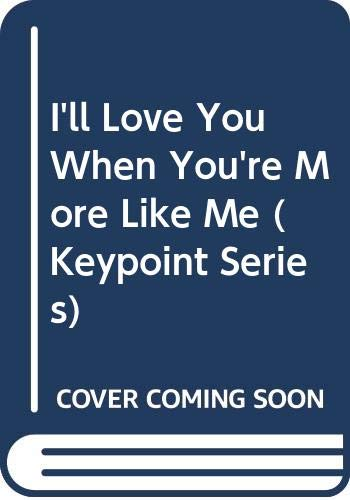 9780064470049: I'll Love You When You're More Like Me (Keypoint Series)