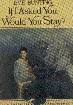 If I Asked You, Would You Stay?: Eve Bunting
