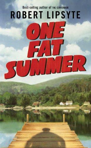 One Fat Summer (Ursula Nordstrom Book): Lipsyte, Robert