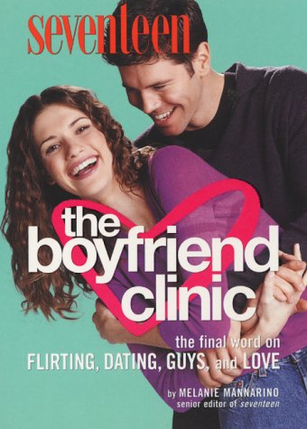 9780064472357: Seventeen: The Boyfriend Clinic: The Final Word on Flirting, Dating, Guys, and Love
