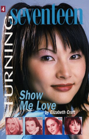 9780064472401: Turning Seventeen #4: Show Me Love