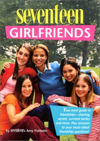 Seventeen: The Truth About Girlfriends: Fishbein, Amy