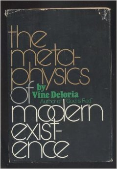 The Metaphysics of Modern Existence: Deloria, Vine