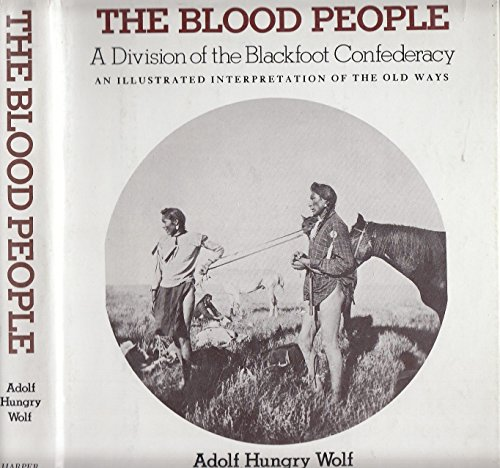 9780064506007: The Blood People: A Division of the Blackfoot Confederacy : An Illustrated Interpretation of the Old Ways
