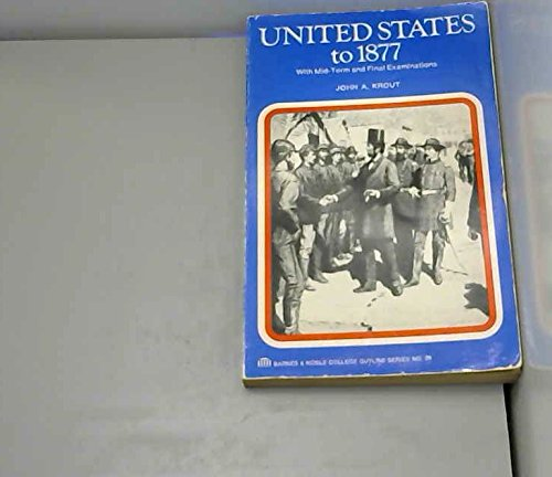 9780064600293: United States to Eighteen Seventy-Seven (College Outline)