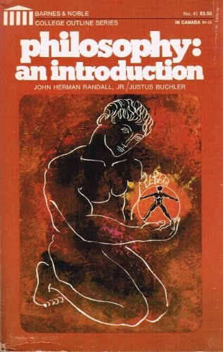 Philosophy: An Introduction (College Outline): John Herman Randall Jr., Justus Buchler