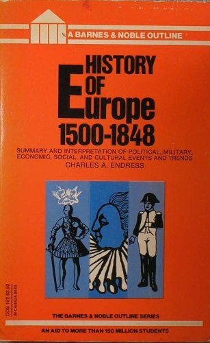 History of Europe, 1500-1848: Charles A Endress