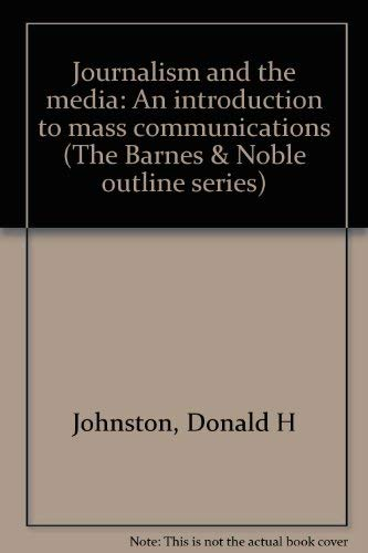Journalism and the media: An introduction to mass communications (The Barnes & Noble outline ...