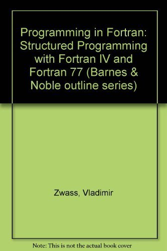 9780064601948: Programming in Fortran: Structured Programming With Fortran IV and Fortran 77 (The Barnes & Noble outline series)