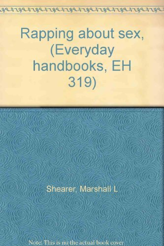 Rapping about sex, (Everyday handbooks, EH 319): Marshall L Shearer