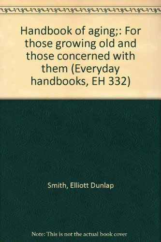 9780064633321: Handbook of aging;: For those growing old and those concerned with them (Everyday handbooks, EH 332)