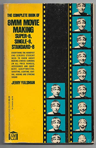 9780064633789: The Complete Book of 8mm. Movie Making, Super-8, Single-8, Standard-8 (Everyday Handbooks)