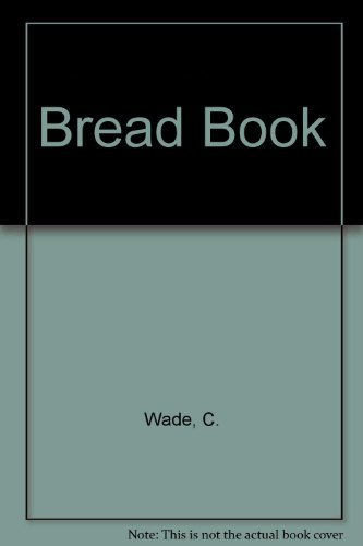 Bread Book: Wade, C.