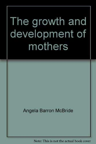 9780064633925: The growth and development of mothers