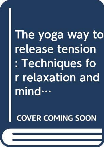 9780064634359: The yoga way to release tension: Techniques for relaxation and mind control