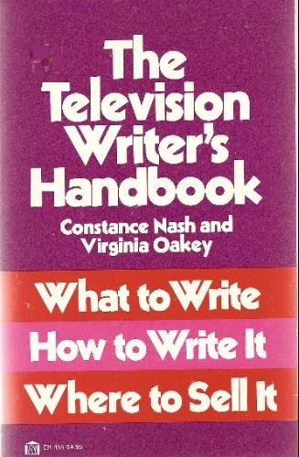 The Television Writer's Handbook: What to Write, How to Write It, Where to Sell It: Nash, ...