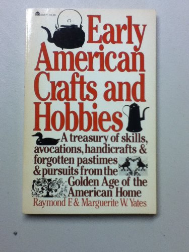 9780064635752: Early American Crafts and Hobbies: A Treasury of Skills, Avocations, Handicrafts and Forgotten Pastimes and Pursuits from the Golden Age of the American Home (EH)