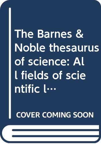 9780064635806: The Barnes & Noble thesaurus of science: All fields of scientific language explained and illustrated