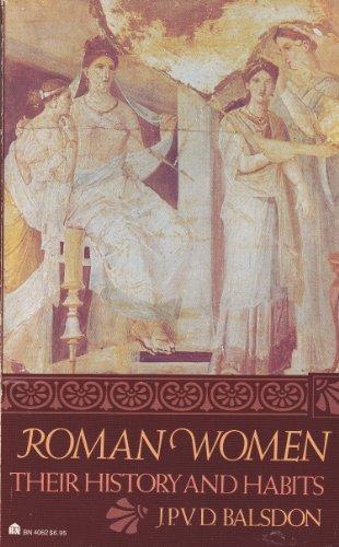 Roman Women: Their History and Habits: Balsdon, John Percy Vyvian Dacre