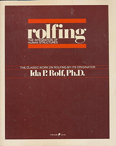 9780064650960: Rolfing : The Integration of Human Structures