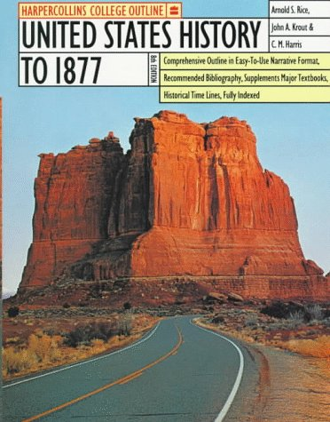 9780064671118: HarperCollins College Outline United States History to 1877 (Harpercollins College Outline Series)