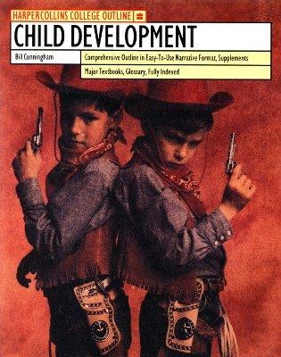 Child Development (Harpercollins College Outline Series): Bill Cunningham
