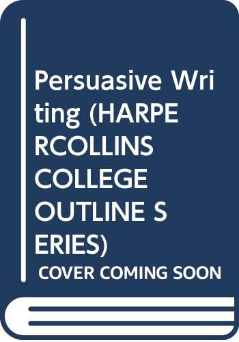 9780064671750: Persuasive Writing (Harpercollins College Outline Series)