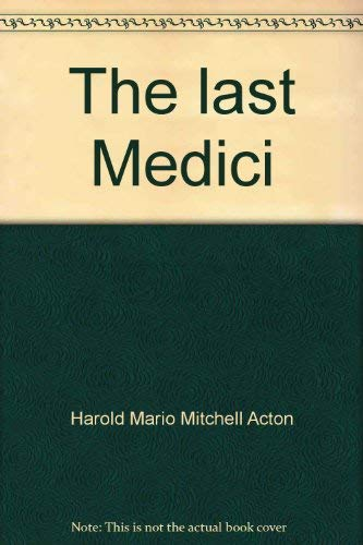 9780064700085: The last Medici [Unknown Binding] by Harold Mario Mitchell Acton