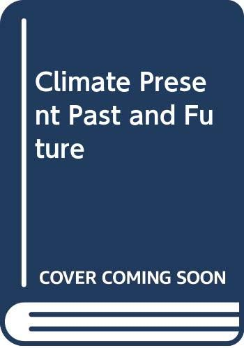 9780064738811: Climate Present Past and Future. Volume 2: Climatic History and the Future