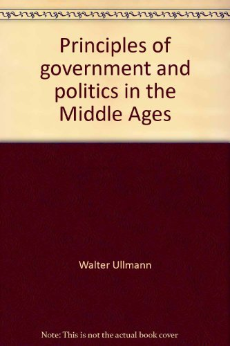 Principles of Government and Politics in the: Ullmann Walter