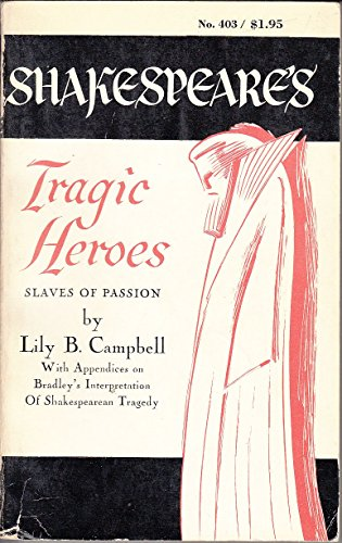 Shakespeare's Tragic Heroes, Slaves of Passion. With Appendices on Bradley's ...
