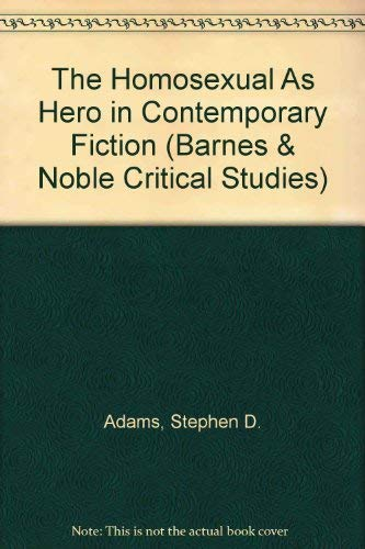 9780064900188: The Homosexual As Hero in Contemporary Fiction (Barnes & Noble Critical Studies)