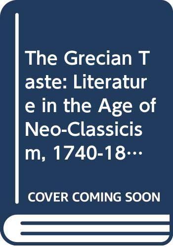 9780064908450: The Grecian Taste: Literature in the Age of Neo-Classicism, 1740-1820