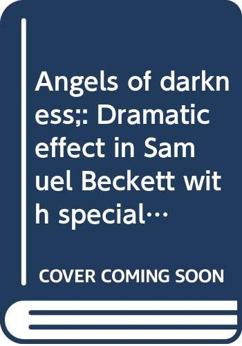 9780064917872: Angels of darkness;: Dramatic effect in Samuel Beckett with special reference to Eugene Ionesco